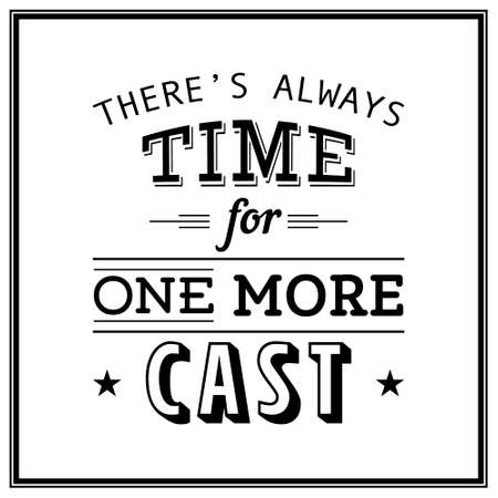 sticker design: There is always time for one more cast - Quote Typographical Background. Vector EPS8 illustration.