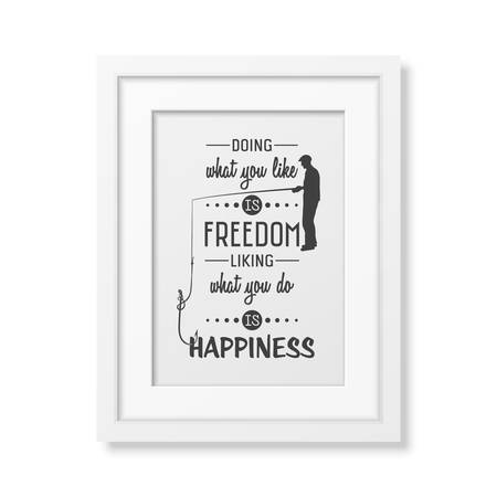 liking: Doing what you like is freedom, liking what you do is happiness  - Quote typographical Background in the realistic square white frame isolated on white background.  Illustration