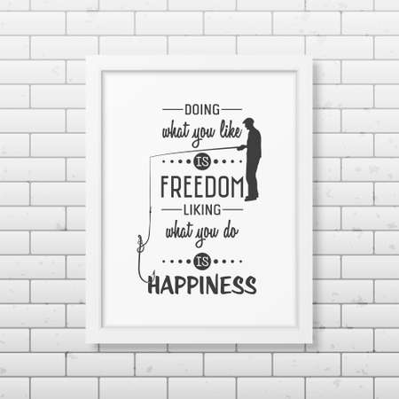 liking: Doing what you like is freedom, liking what you do is happiness  - Quote typographical Background in the realistic square white frame on the brick wall background.