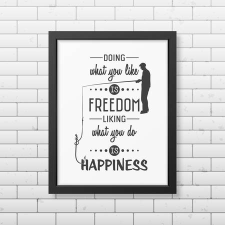 liking: Doing what you like is freedom, liking what you do is happiness  - Quote typographical Background in the realistic square black frame on the brick wall background.
