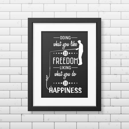 ... You Like Is Freedom, Liking What You Do Is Happiness   Quote  Typographical Background In The Realistic Square Black Frame On The Brick  Wall Background.