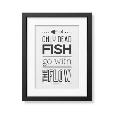 dead fish: Only dead fish go with the flow  - Quote typographical Background in the realistic square black frame isolated on white background. Vector EPS10 illustration.