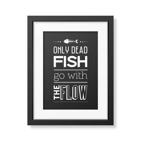 dead fish: Only dead fish go with the flow  - Quote typographical Background in the realistic square black frame isolated on white background.