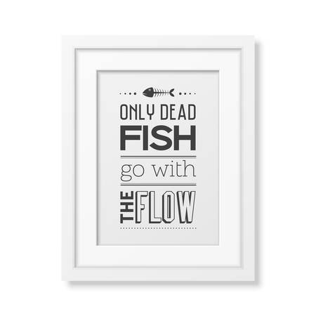 dead fish: Only dead fish go with the flow - Quote typographical Background in the realistic square white frame isolated on white background
