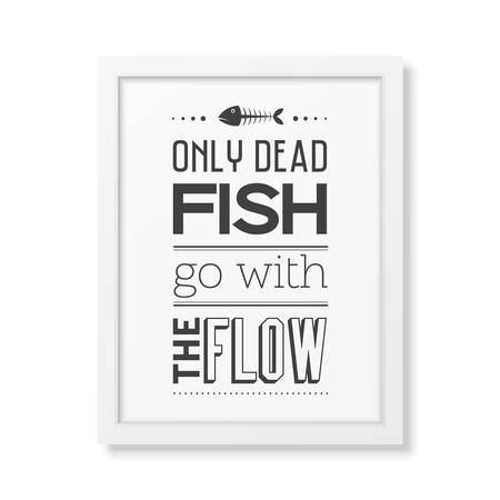 dead fish: Only dead fish go with the flow - Quote typographical Background in the realistic square white frame isolated on white background.