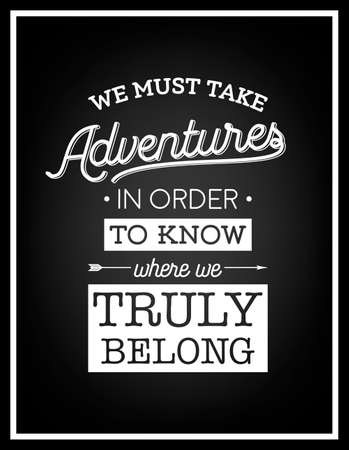 truly: We must take adventures in order to know where we truly belong - Quote Typographical Background.