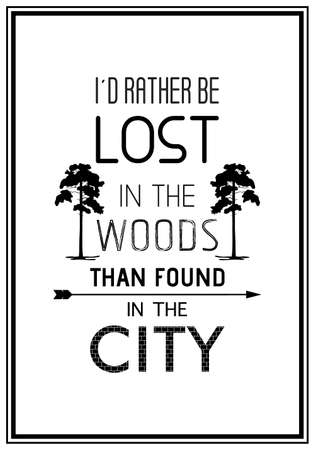 camping tent: I d rather be lost in the woods than found in the city - Quote Typographical Background.