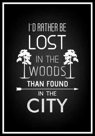 be lost: I d rather be lost in the woods than found in the city - Quote Typographical Background.