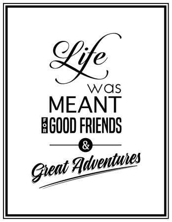 good friends: Life was meant for good friends & great adventures - Quote Typographical Background.
