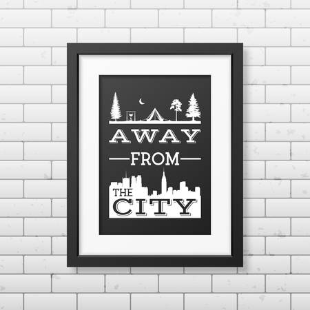 family hiking: Away from the city - Quote typographical Background in the realistic square black frame on the brick wall background.