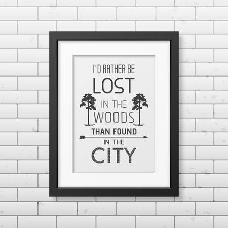 be lost: I d rather be lost in the woods than found in the city - Quote typographical Background in the realistic square black frame on the brick wall background