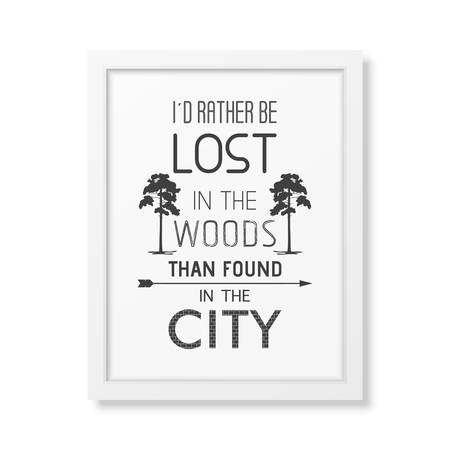 be lost: I d rather be lost in the woods than found in the city - Quote typographical Background in the realistic square white frame isolated on white background.