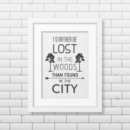 be lost: I d rather be lost in the woods than found in the city - Quote typographical Background in the realistic square white frame on the brick wall background. Illustration