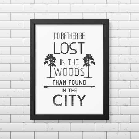 be lost: I d rather be lost in the woods than found in the city - Quote typographical Background in the realistic square black frame on the brick wall background. Illustration