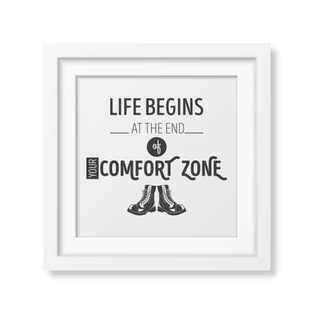 Life begins at the end of your comfort zone - Quote typographical Background in the realistic square white frame isolated on white background