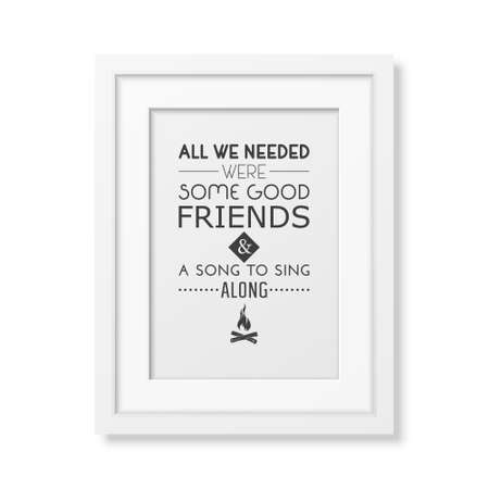 good friends: All we needed were some good friends and a song to sing along - Quote typographical Background in the realistic square white frame isolated on white background.