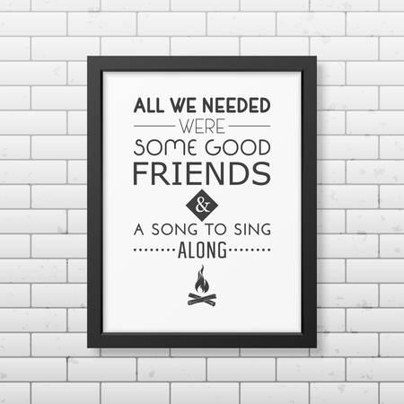 family hiking: All we needed were some good friends and a song to sing along - Quote typographical Background in the realistic square black frame on the brick wall background. Vector EPS10 illustration. Illustration