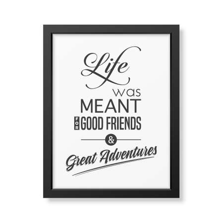 good friends: Life was meant for good friends and great adventures - Quote typographical Background in the realistic square black frame isolated on white background. Vector EPS10 illustration. Illustration