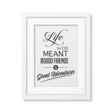good friends: Life was meant for good friends and great adventures - Quote typographical Background in the realistic square white frame isolated on white background. Vector EPS10 illustration.