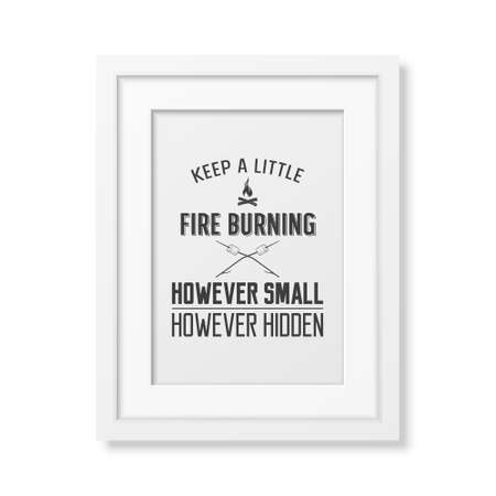 however: Keep a little fire burning however small however hidden  - Quote typographical Background in the realistic square white frame isolated on white background. Vector EPS10 illustration.