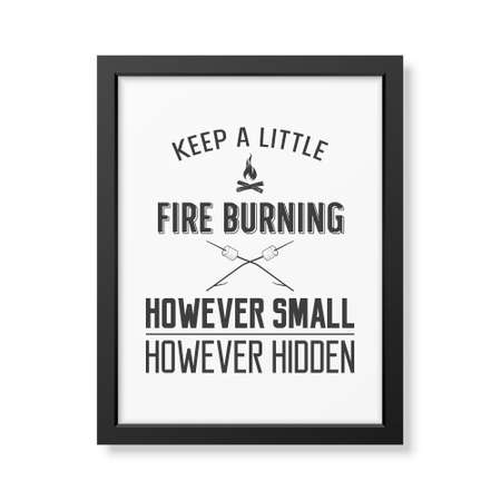 keep in: Keep a little fire burning however small however hidden - Quote typographical Background in the realistic square black frame isolated on white background. Vector EPS10 illustration.
