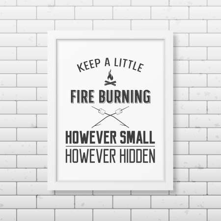 keep in: Keep a little fire burning however small however hidden  - Quote typographical Background in the realistic square white frame on the brick wall background. Vector EPS10 illustration. Illustration