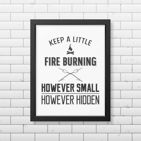 however: Keep a little fire burning however small however hidden - Quote typographical Background in the realistic square black frame on the brick wall background. Vector EPS10 illustration.