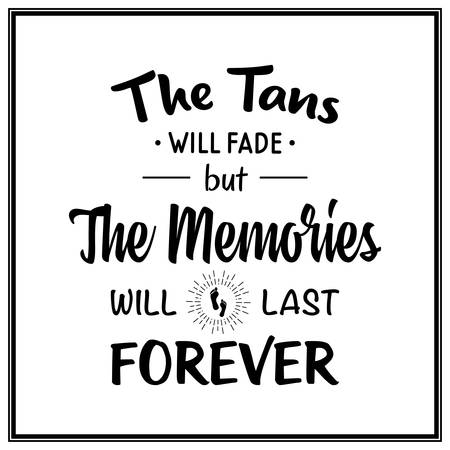 summer fun: The tans will fade but the memories will last forever - Quote Typographical Background. Illustration