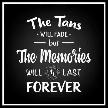 tans: The tans will fade but the memories will last forever - Quote Typographical Background. Illustration