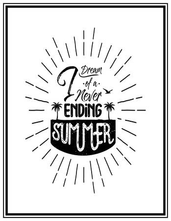 never ending: I dream of a never ending summer - Quote Typographical Background. Illustration