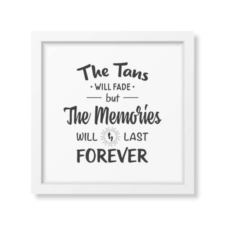 tans: The tans will fade but the memories will last forever - Quote typographical Background in the realistic square white frame isolated on white background.