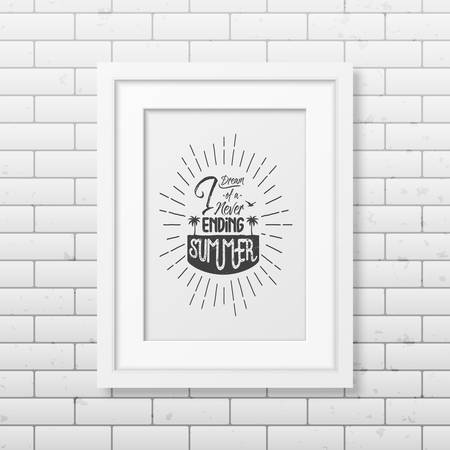 never ending: I dream of a never ending summer - Quote typographical Background in the realistic square white frame  on the brick wall background.