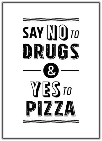 say: Say no to druds & yes to pizza - Quote Typographical Background. Vector EPS8 illustration.