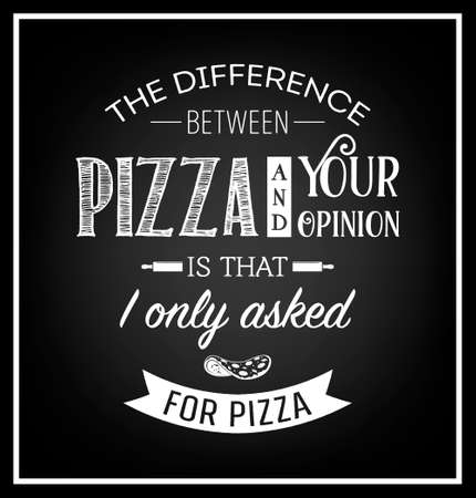 asked: The difference between pizza and your opinion is that i only asked for pizza- Quote Typographical Background. Vector EPS8 illustration.