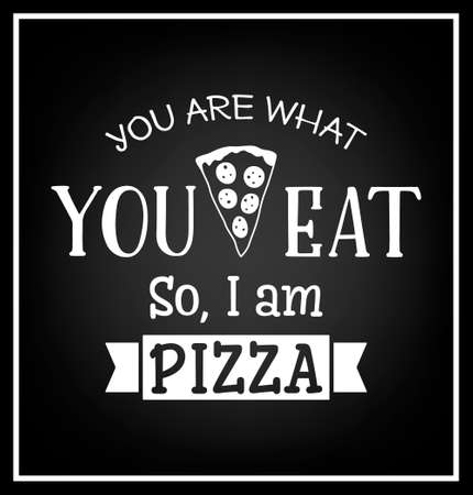 what to eat: You are what you eat so I am pizza - Quote Typographical Background. Vector EPS8 illustration. Illustration