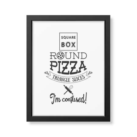 what to eat: You are what you eat so I am pizza - Quote typographical Background in the realistic square black frame isolated on white background. Vector EPS10 illustration. Illustration