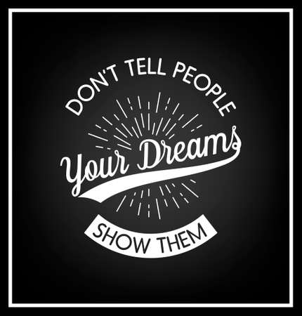typ: Dont tell people your dreams, show them - Quote typographical background. Vintage typography background, vintage typography design, vintage typography art, vintage typography label, vintage typography icon, vintage typography print for t-shirt, retro typ