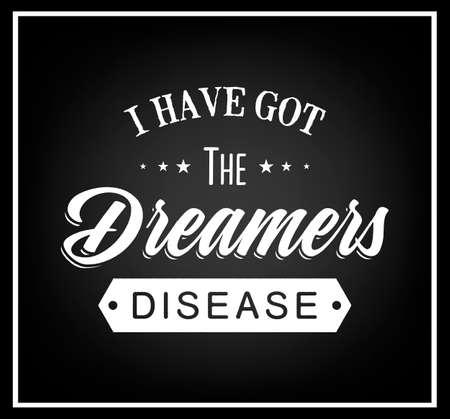 I have got the dreamers disease - Quote typographical background. Vintage typography background, vintage typography design, vintage typography art, vintage typography label, vintage typography icon, vintage typography print for t-shirt, retro typography.  Ilustração