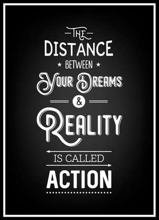 between: The distance between your dreams and reality is called action - Quote typographical background. Vintage typography background, vintage typography design, vintage typography art, vintage typography label, vintage typography icon, vintage typography print f