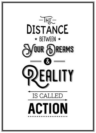 The distance between your dreams and reality is called action - Quote typographical background. Vintage typography background, vintage typography design, vintage typography art, vintage typography label, vintage typography icon, vintage typography print f