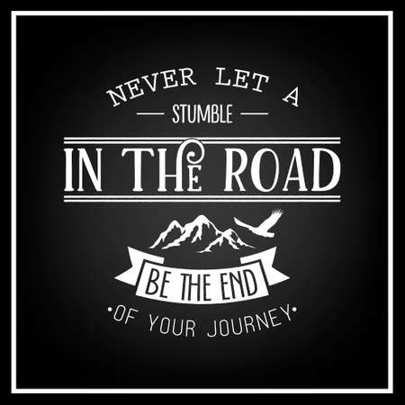 stumble: Never let a stumble in the road, be the end of your journey - Quote typographical background. Vintage typography background, vintage typography design, vintage typography art, vintage typography label, vintage typography icon, vintage typography print for Illustration