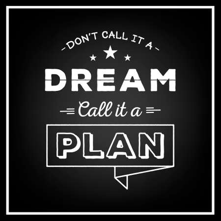 Don't call it a dream, call it a plan - Quote typographical background. Vintage typography background, vintage typography design, vintage typography art, vintage typography label, vintage typography icon, vintage typography print for t-shirt, retro typogr Ilustração