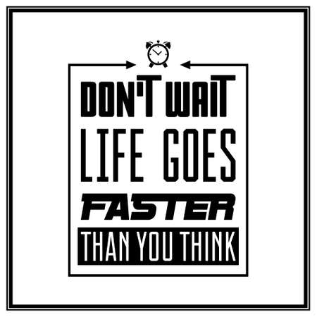 old business man: Dont wait, life goes faster than you think - Quote typographical background. Vintage typography background, vintage typography design, vintage typography art, vintage typography label, vintage typography icon, vintage typography print for t-shirt, retro  Illustration