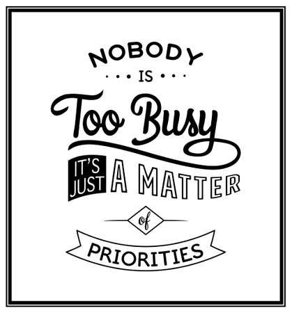 priorities: Nobody is too busy, its just a matter of priorities - Quote typographical background. Vintage typography background, vintage typography design, vintage typography art, vintage typography label, vintage typography icon, vintage typography print for t-shir Illustration