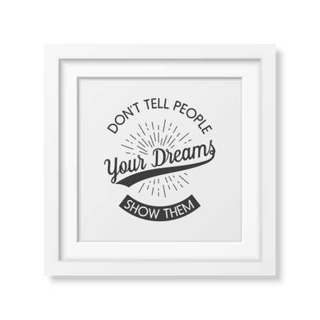 typo: Dont tell people your dreams, show them - Quote typographical background in the realistic square white frame isolated on a white background. Vintage typography background, mockup for design, vintage typography design, vintage typography art, vintage typo Illustration
