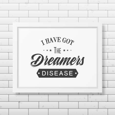 i label: I have got the dreamers diseas - Quote typographical background in the realistic square black frame isolated on white background. Vintage typography background, mockup for design, vintage typography design, vintage typography art, vintage typography label