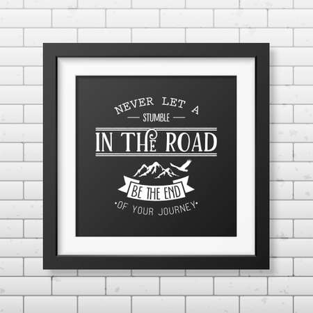 stumble: Never let a stumble in the road, be the end of your journey - Quote typographical background in the realistic square black frame on the brick wall background. Vintage typography background, mockup for design, vintage typography design, vintage typography  Illustration