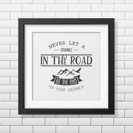 brick road: Never let a stumble in the road, be the end of your journey - Quote typographical background in the realistic square black frame on the brick wall background. Vintage typography background, mockup for design, vintage typography design, vintage typography  Illustration