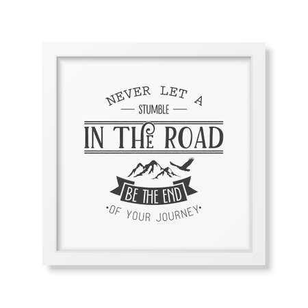 stumble: Never let a stumble in the road, be the end of your journey - Quote typographical background in the realistic square white frame isolated on white background. Vintage typography background, mockup for design, vintage typography design, vintage typography
