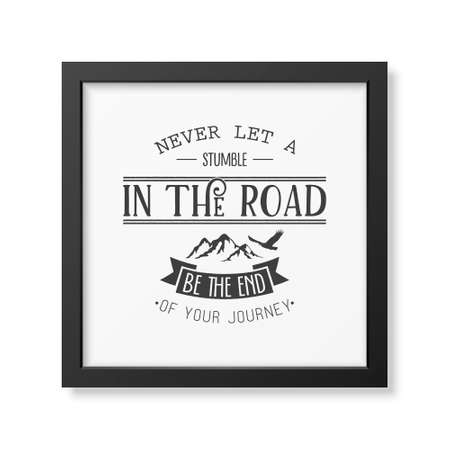 stumble: Never let a stumble in the road, be the end of your journey - Quote typographical background in the realistic square black frame isolated on white background. Vintage typography background, mockup for design, vintage typography design, vintage typography  Illustration